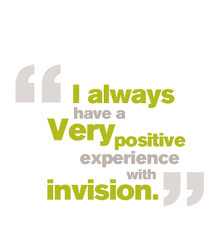 I always have a very positive experience with invision.